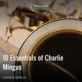 10 Essentials of Charlie Mingus