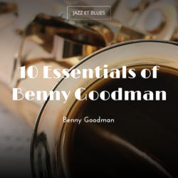 10 Essentials of Benny Goodman